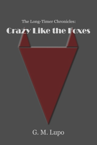 Cover of The Long-Timer Chronicles: Crazy Like the Foxes